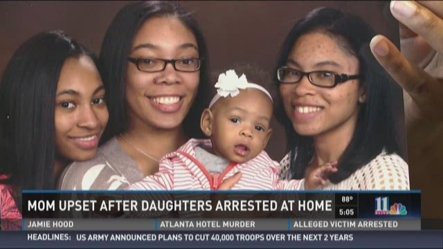 Mom upset after daughters arrested at home